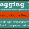 Blogging 101 ... Alternatives to Google Reader