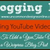 How To Embed a YouTube Video into a Blog Post ... Blogging 101