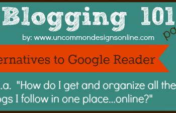 Blogging 101 ... Alternatives to Google Reader
