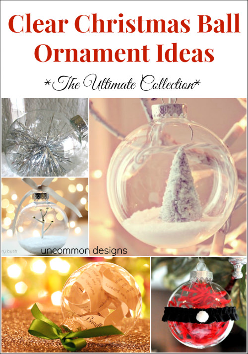 Clear Ball Christmas Ornament Ideas... The most beautiful and unique ideas all in one place!  #ChristmasOrnaments  #Christmas via www.uncommondesignosnline.com