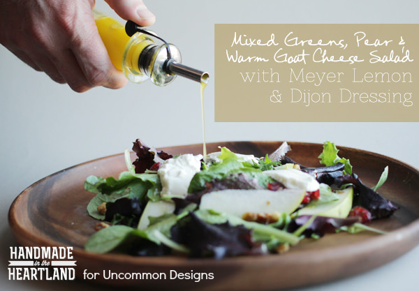 Mixed Greens, Pear and Warm Goat Cheese Salad  www.uncommondesignsonline.com  #saladrecipes #goatcheese