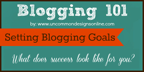 Setting Blogging Goals via uncommondesignsonline.com