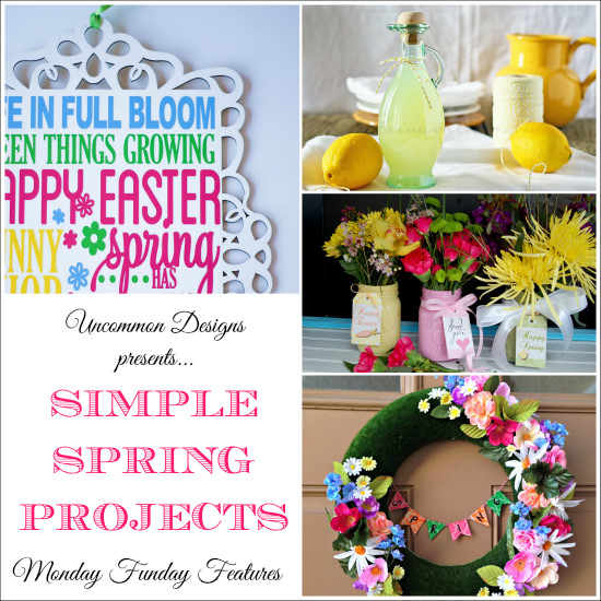 Simple Spring Projects from the Monday Funday Link Party www.uncommondesignsonline.com
