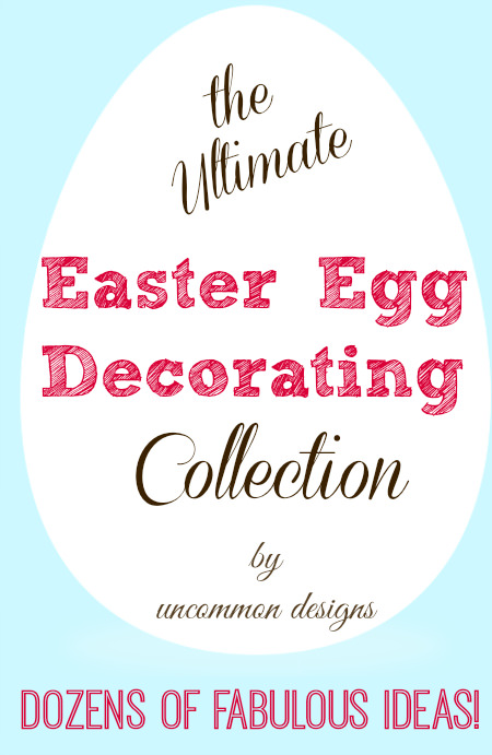 The Ultimate Easter Egg Decorating Idea Collection... dozens and dozens of inspiring ideas for egg decorating! www.uncommondesignsonline.com #Easter #EasterEggs