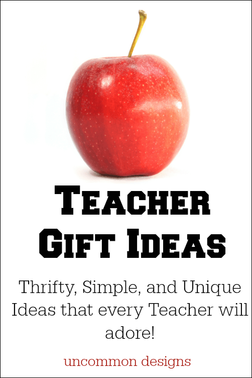 Teacher Gift Ideas: Thrifty, Simple and Unique Ideas that every teacher will adore! www.uncommondesignsonline.com #TeacherGifts #TeacherAppreciation