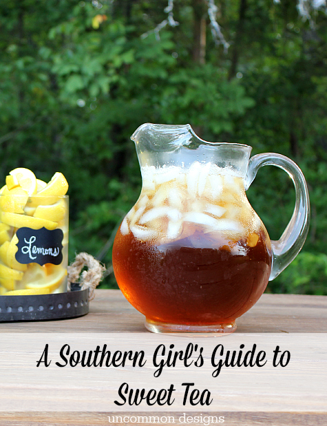 A Southern Girl's Guide to Sweet Tea... southern sweet tea recipe and flavoring ideas!  www.uncommondesignsonline.com