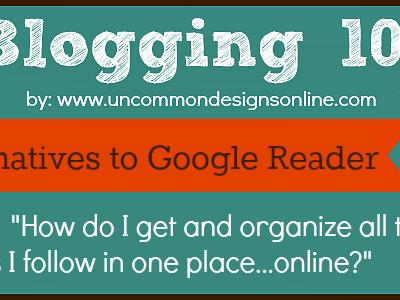 Blogging 101 … Alternatives to Google Reader