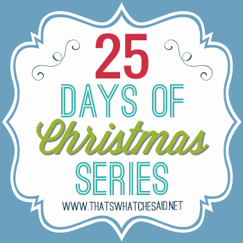 25 Days of Christmas Series at thatswhatchesaid_
