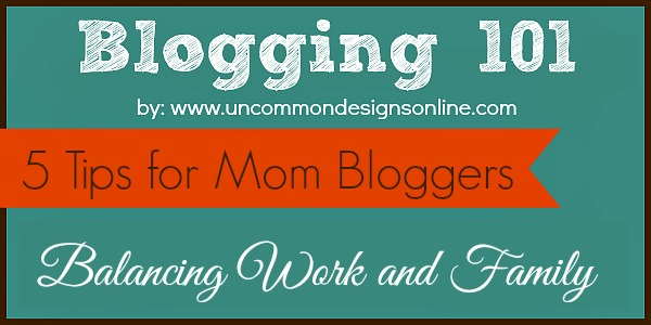 Blogging-101-5-tips-for-mom-bloggers-balancing-work-and-family