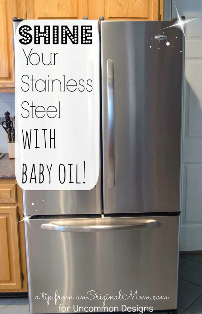 How To Clean Stainless Steel Liances With Baby Oil Via Www Uncommondesignsonline