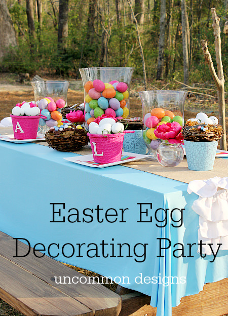 Celebrate Easter with an Easter Egg Decorating Party... Perfect for the Entire Family! www.uncommondesignsonline.com