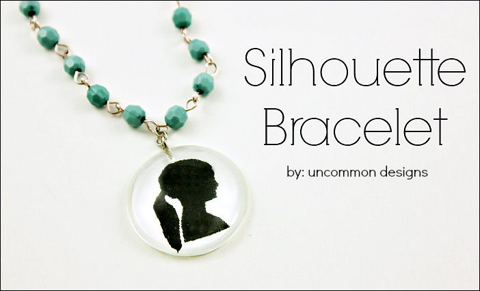 Make Your Own Silhouette Bracelet... a perfect gift for Mother'sDay! via www.uncommondesignsonline.com