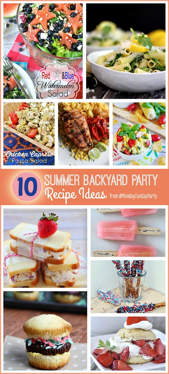 10 Summer Backyard Party Recipe Ideas! Both sweet and savory for everyone at the party! #recipeideas #summer #mondayfundayparty